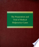 The Preparation and Trial of Medical Malpractice Cases