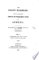 The Elgin Marbles With An Abridged Historical And Topographical Account Of Athens Vol I Illustrated With Forty Plates Drawn And Etched By The Author