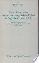 Die Anfänge einer nationalen literarischen Kultur in Argentinien und Chile