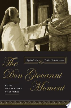 The Don Giovanni Moment: Essays on the Legacy of an Opera - ISBN:9780231510646