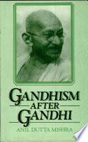 Gandhism After Gandhi