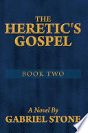 THE HERETIC S GOSPEL   BOOK TWO