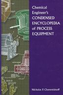 Chemical Engineer s Condensed Encyclopedia of Process Equipment