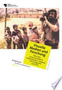 Visuelle Medien und Forschung. Über den wissenschaftlich-methodischen Umgang mit Fotografie und Film