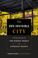 The 99% Invisible Field Guide to the City: A Field Guide to the Hidden World of Everyday Design