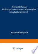 Zielkonflikte und Zielkompromisse im unternehmerischen Entscheidungsprozeß