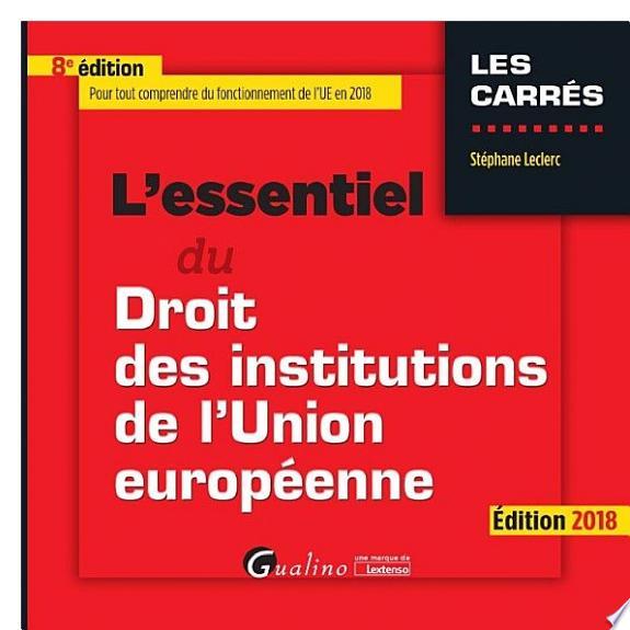 L'essentiel du droit des institutions de l'Union européenne / Stéphane Leclerc.- Issy-les-Moulineaux : Gualino , DL 2018