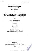 Wanderungen durch die Ruinen des Heidelberger Schlosses und seine Umgebungen. Herausgegeben von Richard-Janillon