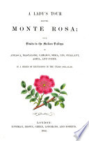 A Lady S Tour Round Monte Rosa With Visits To The Italian Valleys Of Anzasca Mastalone In A Series Of Excursions In The Years 1850 56 58