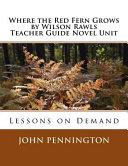Where the Red Fern Grows by Wilson Rawls Teacher Guide Novel Unit