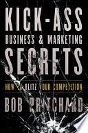 Kick Ass Business and Marketing Secrets