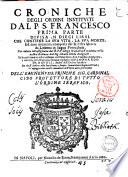 Croniche degli ordini instituiti dal p.s. Francesco. Prima parte [-quarta] ... Composta dal r.p. fra Marco da Lisbona in lingua portughese ... Ed hora solamente vscita ... migliorata, e corretta, per diligenza, e somma vigilanza del P. Leonardo da Napoli, ..