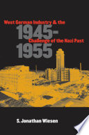 West German Industry And The Challenge Of The Nazi Past, 1945-1955 : west german industrialists faced a major crisis...