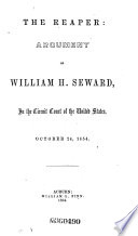The Reaper  Argument of William H  Seward  in the Circuit Court of the United States  October 24  1854