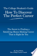 The College Student s Guide How to Discover the Perfect Career