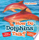 How Do Dolphins Talk  Biology Textbook K2   Children s Biology Books