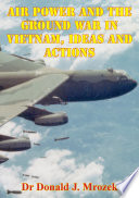 Air Power And The Ground War In Vietnam Ideas And Actions