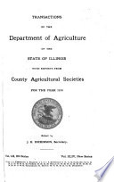 Transactions of the Department of Agriculture of the State of Illinois with Reports from County and District Agricultural Organizations for the Year