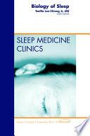 Biology of Sleep  An Issue of Sleep Medicine Clinics   E Book