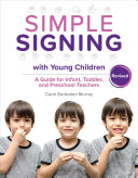 Simple Signing with Young Children: A Guide for Infant, Toddler, and Preschool Teachers, Rev. Ed.