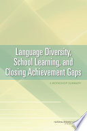 Language Diversity  School Learning  and Closing Achievement Gaps