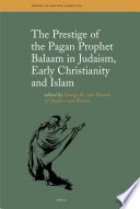 The Prestige Of The Pagan Prophet Balaam In Judaism Early Christianity And Islam book