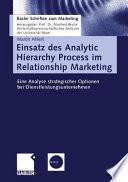 Einsatz des Analytic Hierarchy Process im Relationship Marketing.