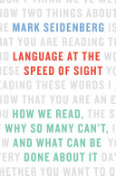 Language at the Speed of Sight Us How We Can Finally Do