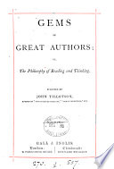Gems of great authors  or  The philosophy of reading and thinking  selected by J  Tillotson