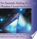 For Starseeds  Healing the Heart Pleiadian Crystal Meditations
