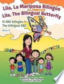 Lila, la Mariposa Bilingüe/ Lila, the Bilingual Butterfly El Abc Bilingüe the Bilingual Abc