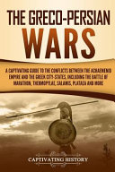 The Greco Persian Wars A Captivating Guide To The Conflicts Between The Achaemenid Empire And The Greek City States Including The Battle Of