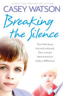Breaking the Silence  Two little boys  lost and unloved  One foster carer determined to make a difference
