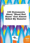 100 Statements about Blood Red Horse That Almost Killed My Hamster
