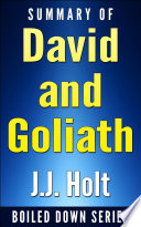 David and Goliath  Underdogs  Misfits  And The Art of Battling Giants by Malcolm Gladwell    Summarized