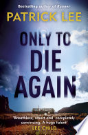 Only To Die Again : outstanding high-concept thriller by patrick lee 'patrick...