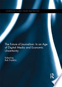 The Future of Journalism  In an Age of Digital Media and Economic Uncertainty