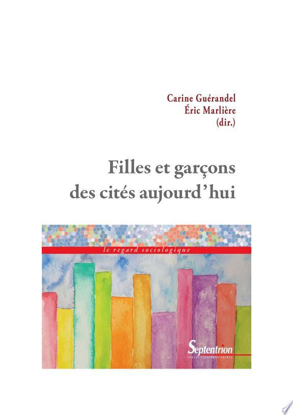 Filles et garçons des cités aujourd'hui / Carine Guérandel, Éric Marlière (dir.).- Villeneuve-d'Ascq : Presses universitaires du Septentrion , 2017