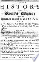 A Short History Of Rome S Designs Against The Protestant Interest In Britain With A Vindication Of W V From What Is Alledged Against Him Pages 308 309 Of That Book Called Humble Pleadings With Some Information Anent Mr Hepburn By W V  book