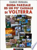 Guida parziale ed un po  casuale a Volterra