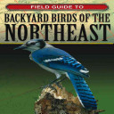 Field Guide to Backyard Birds of the Northeast