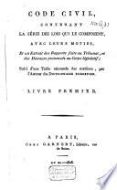 Code civil (des français) contenant la série des lois qui le composent avec leurs motifs