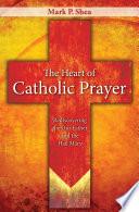 The Heart of Catholic Prayer