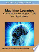 Machine Learning: Concepts, Methodologies, Tools And Applications : a complex field of study,discussing topics ranging from...
