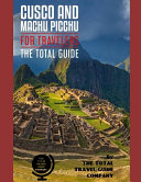 Cusco and Machu Picchu for Travelers. the Total Guide