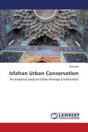 Isfahan Urban Conservation: An Analytical Study on Urban Heritage Conservation
