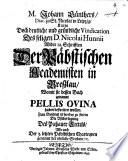 Johann Güthers Kurtze doch deutliche und gründliche Vindication des seligen D. Nicolai Hunnii wider 12 Schrifften der Päbstischen Academisten in Breßlau, womit sie dessen Buch genannt Pellis Ovina haben bestreiten wollen
