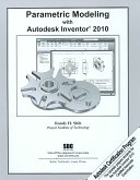 Parametric Modeling With Autodesk Inventor 2010