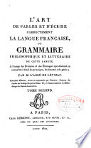L art de parler et d   crire correctement la langue fran  aise  ou grammaire philosophique et litt  raire de cette langue
