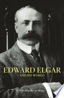 Edward Elgar and His World Fascinating Important And Influential Figures In